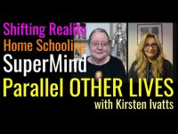 Shifting Reality, Homeschooling, SuperMind & Parallel Life in the OTHER Worlds with Kirsten Ivatts